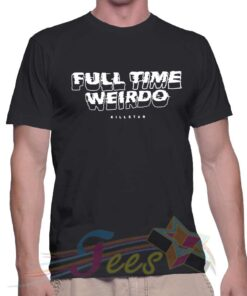Best T Shirt Full Time Weirdo Unisex On Sale