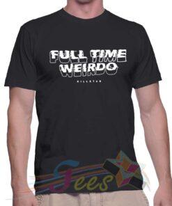 Best T Shirt Full Time Weirdo Unisex On Sale